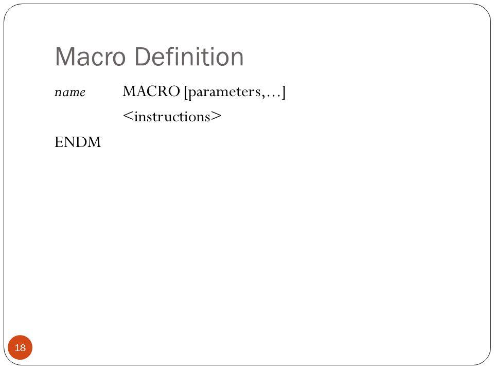 Macro Definition name MACRO [parameters,...] <instructions> ENDM